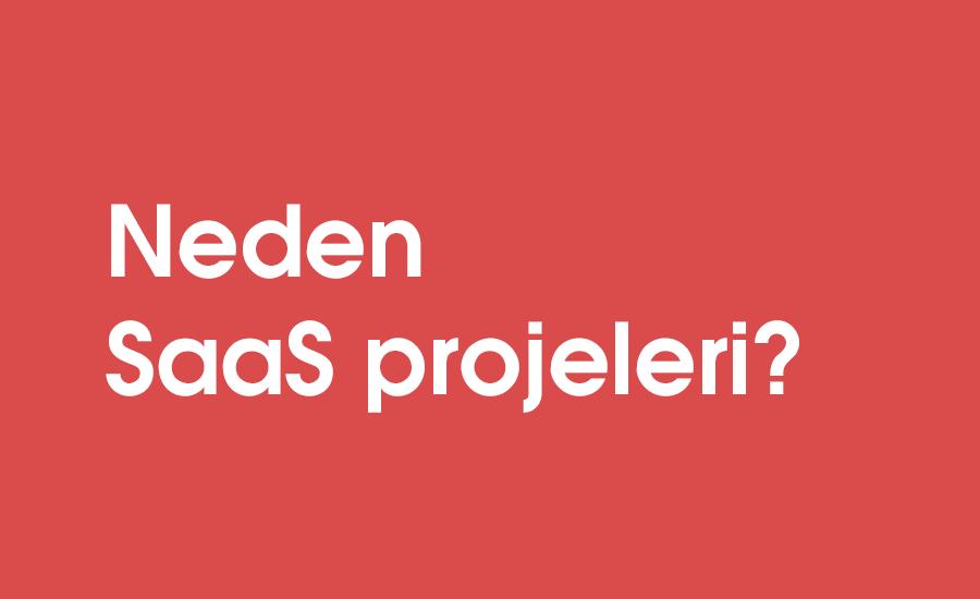 Neden SaaS projeleri?